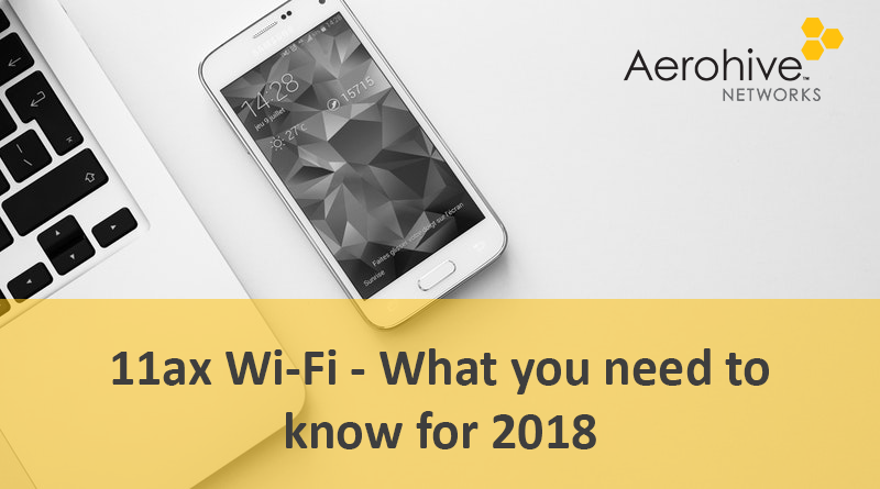11ax Wi-Fi - What you need to know for 2018 | Your Exclusive