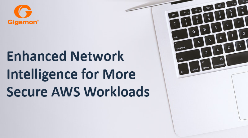 Gigamon Introduces Enhanced Network Intelligence for AWS | Your Exclusive