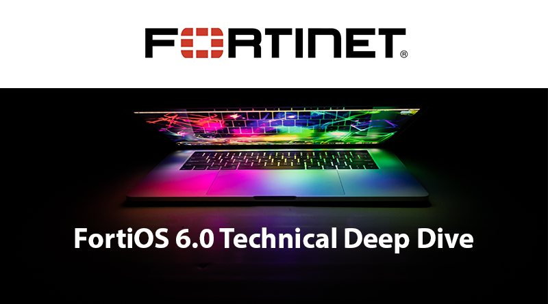 24 May, 11.30 CET – Fortinet – FortiOS 6.0 Technical Deep Dive Webinar