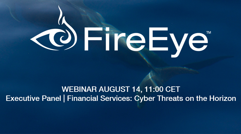 FireEye- August 14, 11:00 CET – Financial Services Webinar