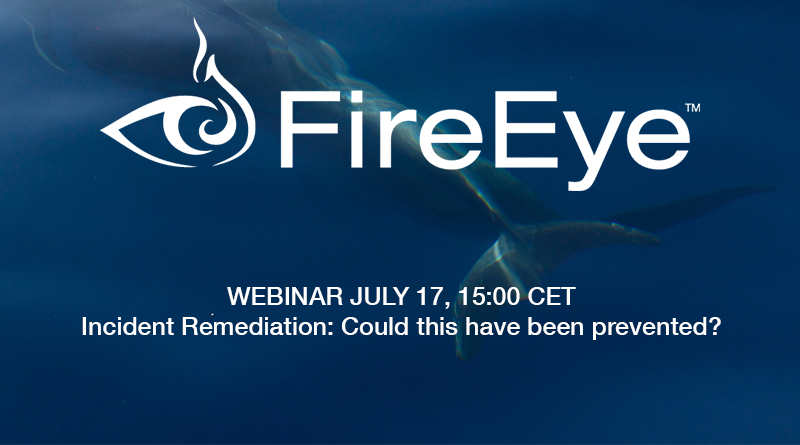 FireEye- July 17, 15:00 CET – Incident Remediation Webinar