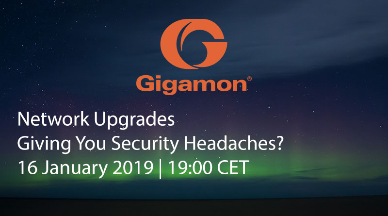 Gigamon – January 16, 19:00 CET – Network Upgrades Giving You Security Headaches?